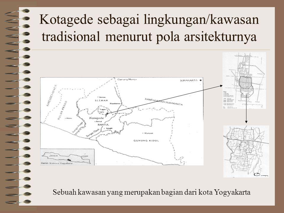 Kotagede sebagai lingkungan/kawasan tradisional menurut pola arsitekturnya Sebuah kawasan yang merupakan bagian dari kota Yogyakarta