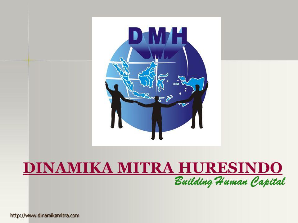 DINAMIKA MITRA HURESINDO Building Human Capital http://www.dinamikamitra.com