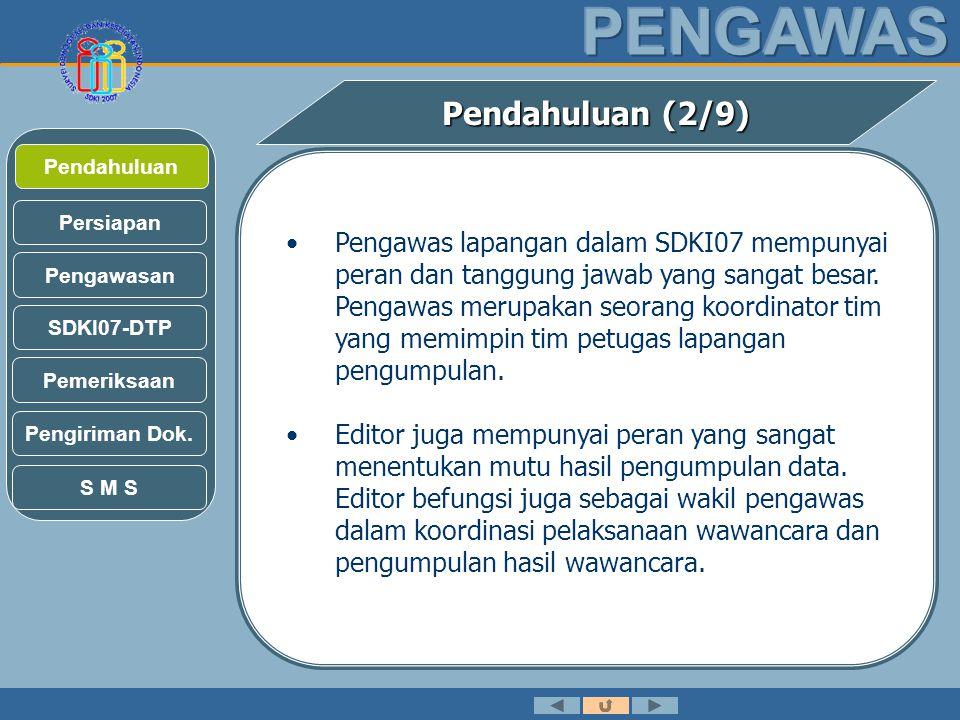 Pendahuluan (2/9) •Pengawas lapangan dalam SDKI07 mempunyai peran dan tanggung jawab yang sangat besar.