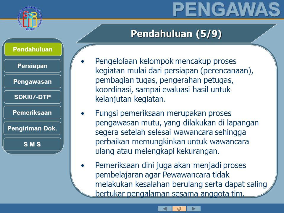 Pendahuluan (5/9) •Pengawas lapangan dalam SDKI07 mempunyai peran dan tanggung jawab yang sangat besar.