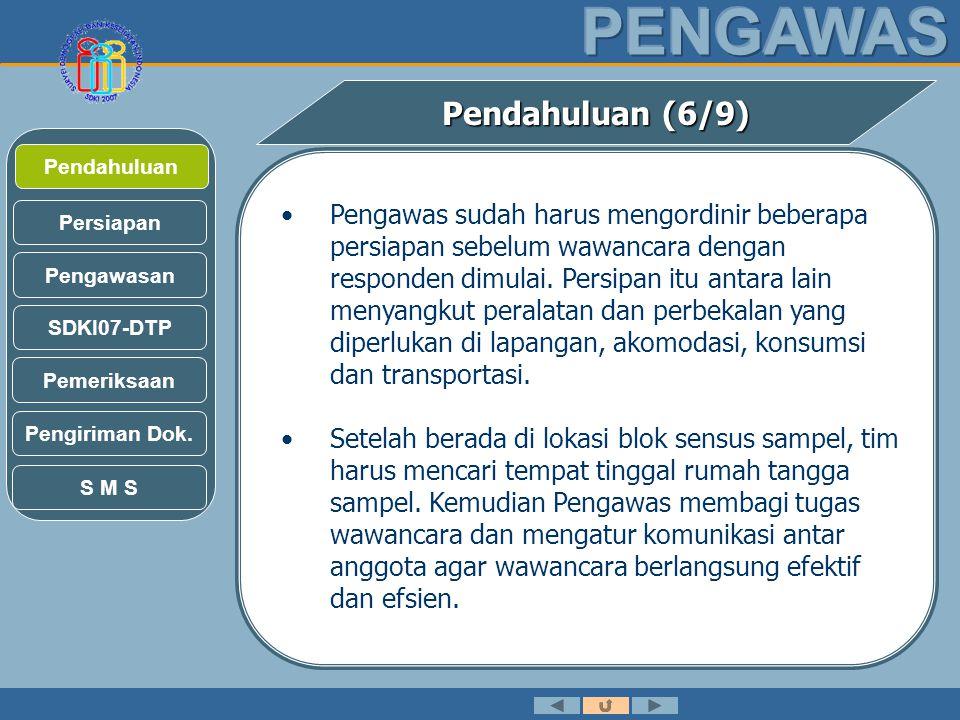 Pendahuluan (6/9) •Pengawas lapangan dalam SDKI07 mempunyai peran dan tanggung jawab yang sangat besar.