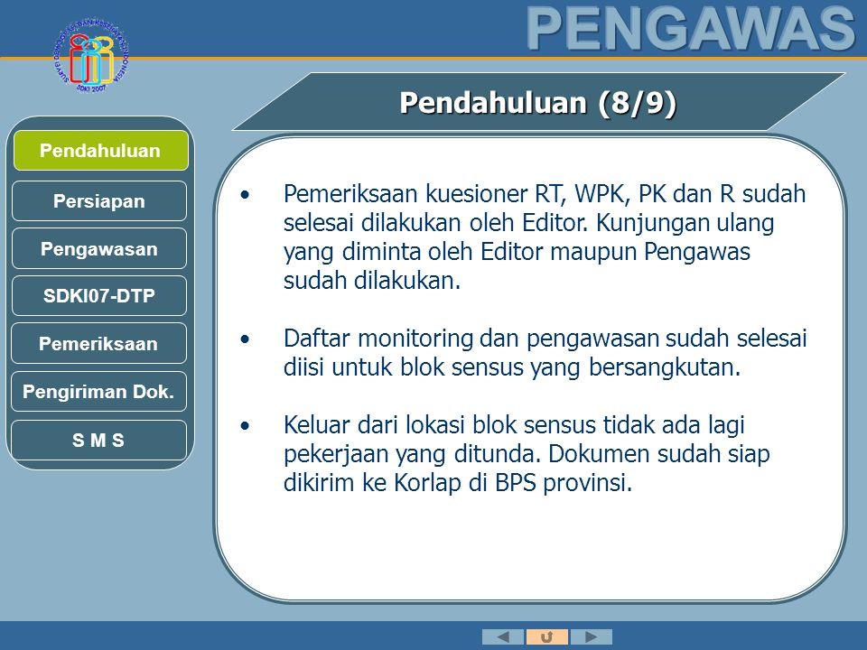 Pendahuluan (8/9) •Pengawas lapangan dalam SDKI07 mempunyai peran dan tanggung jawab yang sangat besar.