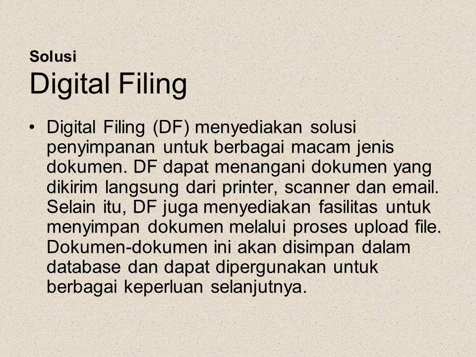 Solusi Digital Filing •Digital Filing (DF) menyediakan solusi penyimpanan untuk berbagai macam jenis dokumen. DF dapat menangani dokumen yang dikirim