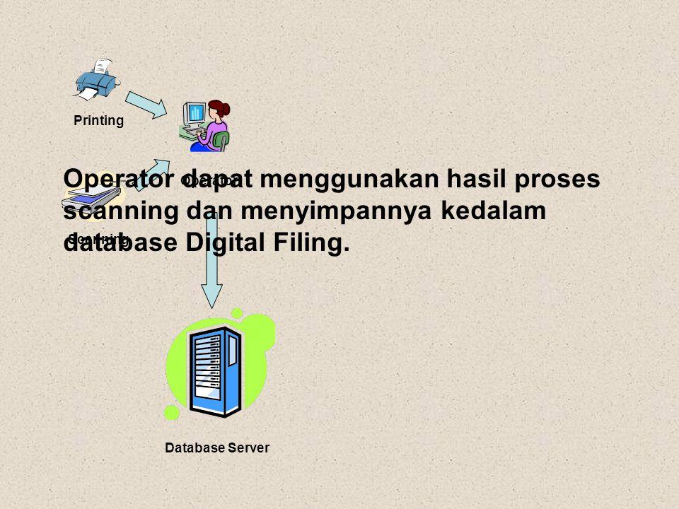 Operator Printing Database Server Scanning Operator dapat menggunakan hasil proses scanning dan menyimpannya kedalam database Digital Filing.