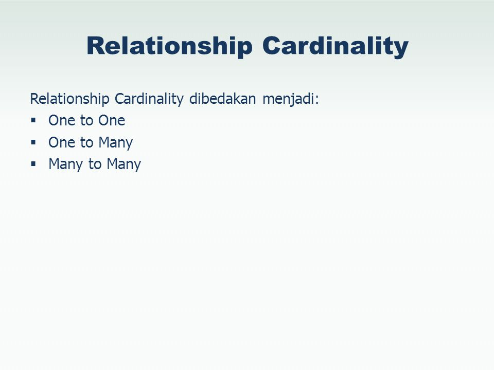 Relationship Cardinality Relationship Cardinality dibedakan menjadi:  One to One  One to Many  Many to Many