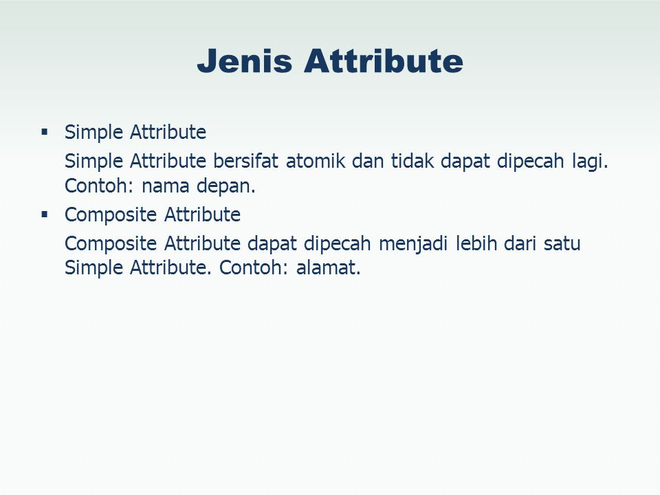 Jenis Attribute  Simple Attribute Simple Attribute bersifat atomik dan tidak dapat dipecah lagi.