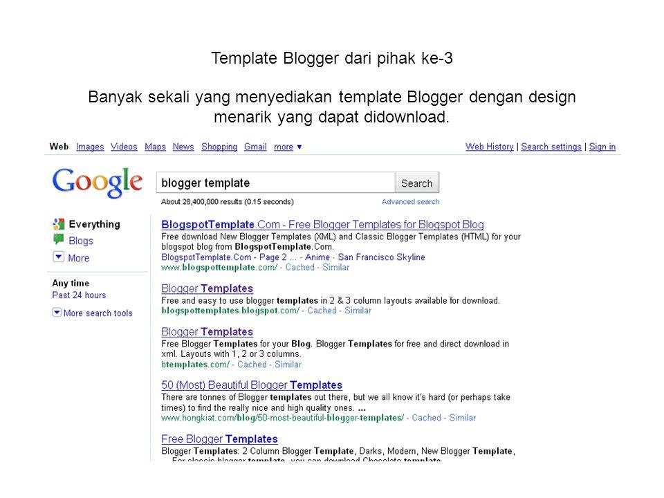Template Blogger dari pihak ke-3 Banyak sekali yang menyediakan template Blogger dengan design menarik yang dapat didownload.