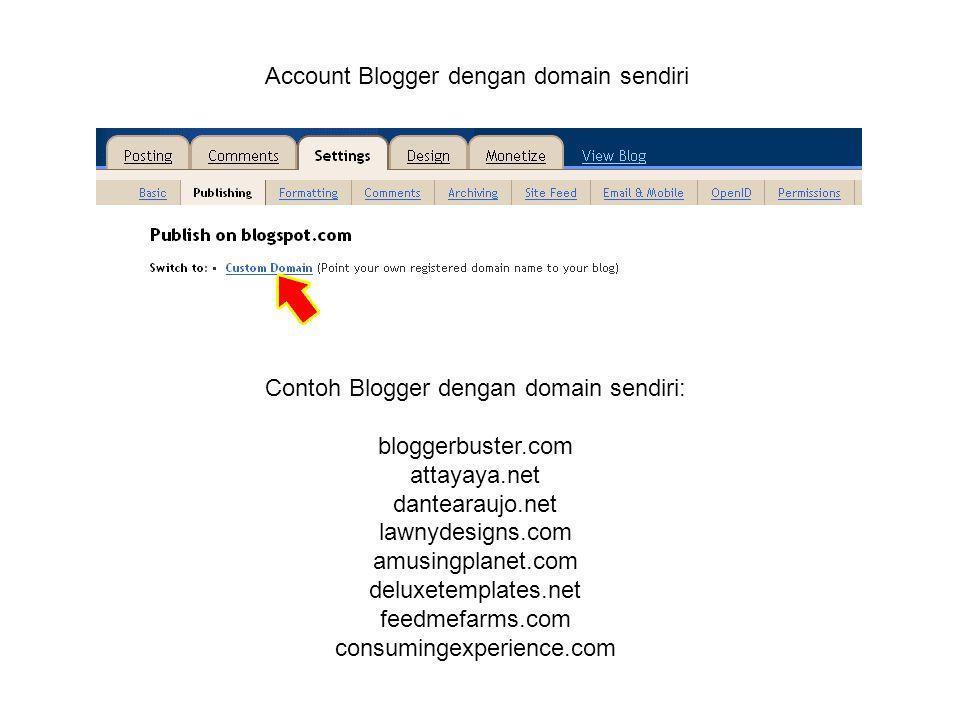 Account Blogger dengan domain sendiri Contoh Blogger dengan domain sendiri: bloggerbuster.com attayaya.net dantearaujo.net lawnydesigns.com amusingplanet.com deluxetemplates.net feedmefarms.com consumingexperience.com