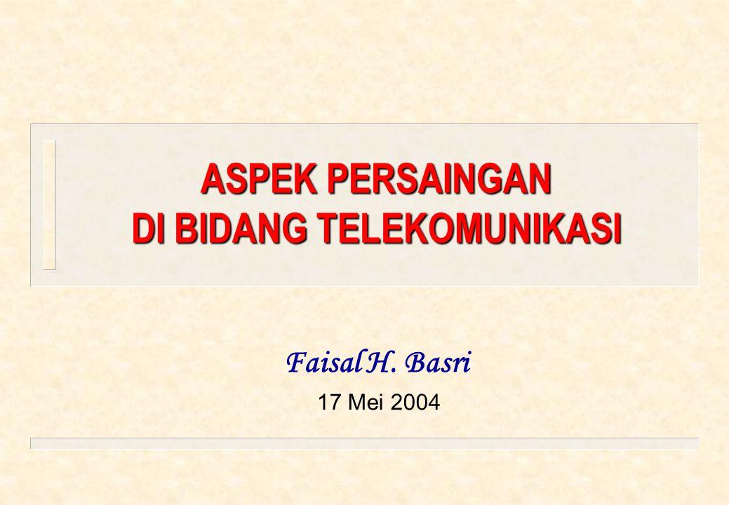 ASPEK PERSAINGAN DI BIDANG TELEKOMUNIKASI Faisal H. Basri 17 Mei 2004