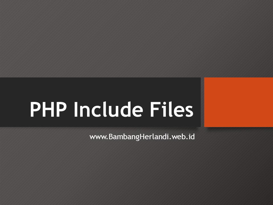 PHP Include Files www.BambangHerlandi.web.id