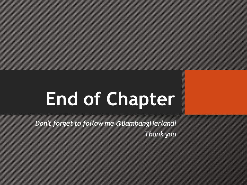 End of Chapter Don t forget to follow me @BambangHerlandi Thank you