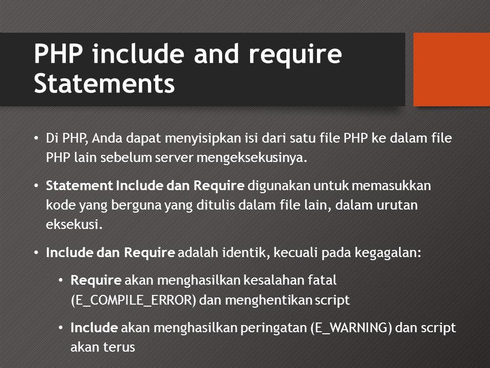 PHP include and require Statements • Di PHP, Anda dapat menyisipkan isi dari satu file PHP ke dalam file PHP lain sebelum server mengeksekusinya.