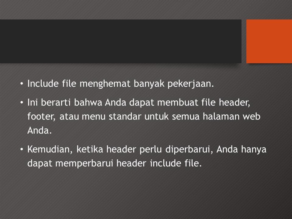 Syntax • include filename ; atau • require filename ;