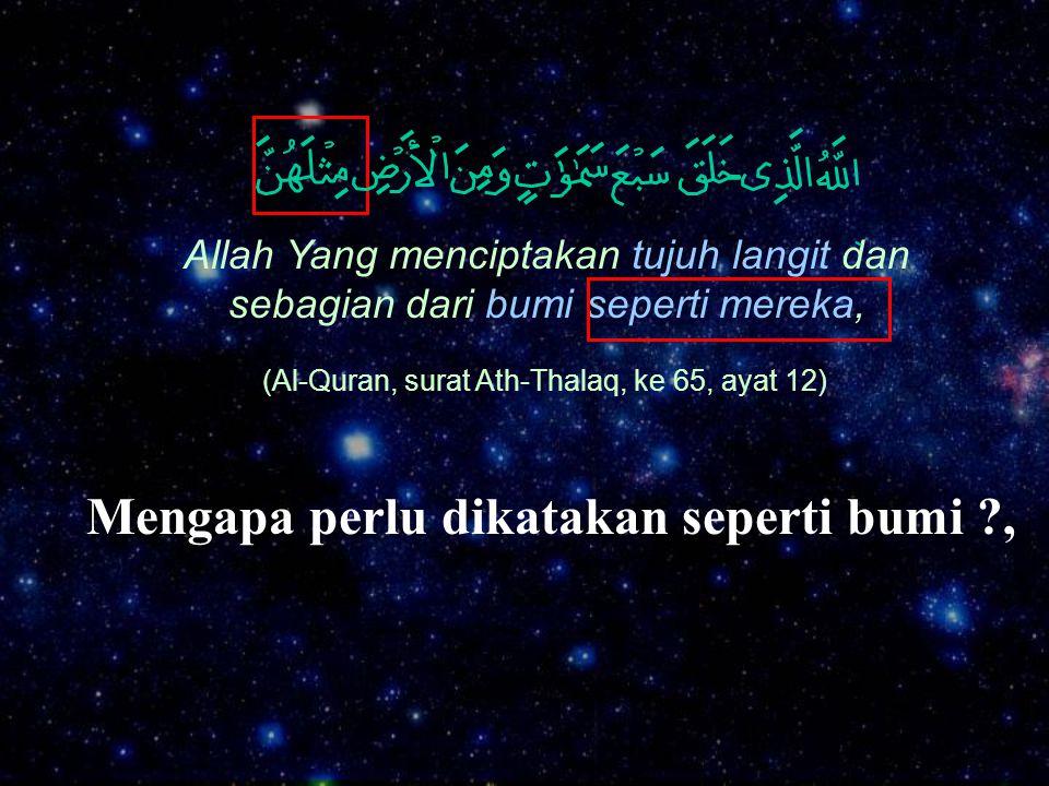 Allah Yang menciptakan tujuh langit dan sebagian dari bumi seperti mereka, (Al-Quran, surat Ath-Thalaq, ke 65, ayat 12) Mengapa perlu dikatakan sepert