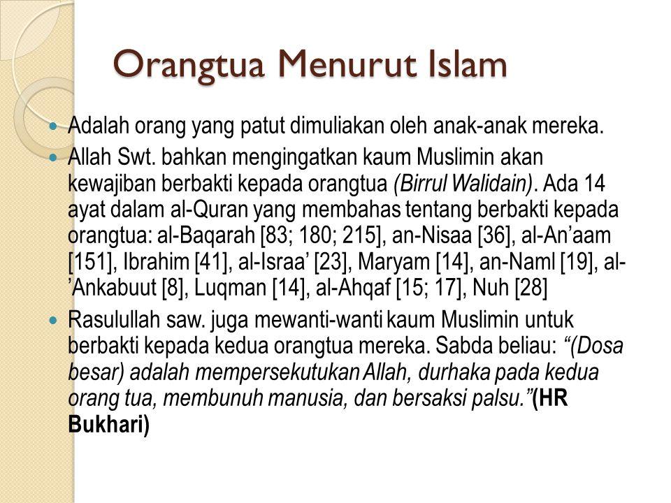 Orangtua Menurut Islam  Adalah orang yang patut dimuliakan oleh anak-anak mereka.