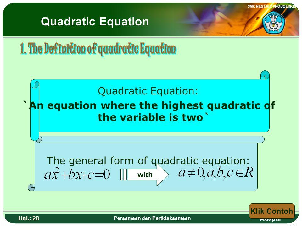 Adaptif SMK NEGERI 2 PROBOLINGGO Hal.: 19 Persamaan dan Pertidaksamaan Persamaan Kuadrat : `suatu persamaan dimana pangkat tertinggi dari variabelnya