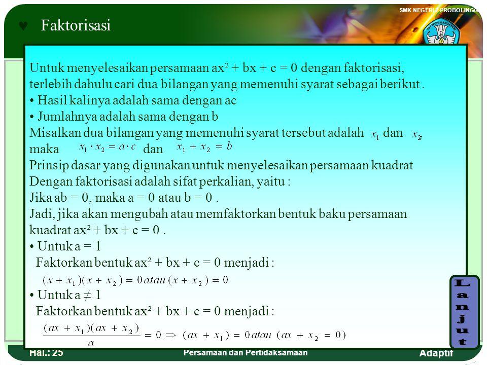 Adaptif SMK NEGERI 2 PROBOLINGGO Hal.: 24 Persamaan dan Pertidaksamaan There are three ways to determine root quadratic equation or to finish quadrati