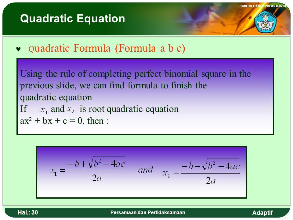 Adaptif SMK NEGERI 2 PROBOLINGGO Hal.: 29 Persamaan dan Pertidaksamaan  R Rumus kuadrat (Rumus a b c) Dengan menggunakan aturan melengkapkan kuadrat