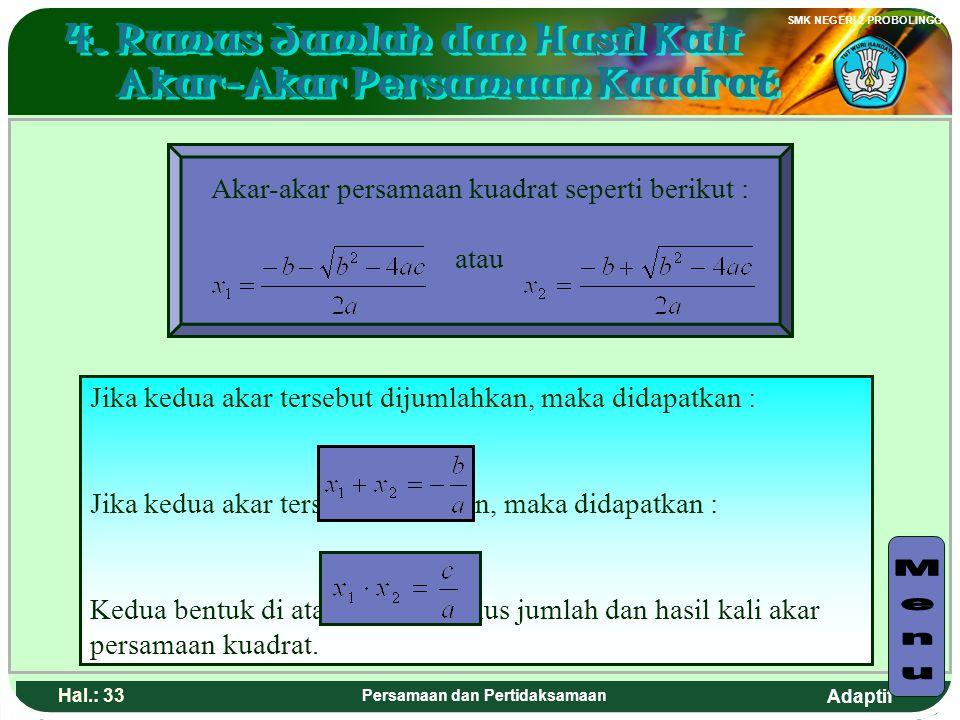 Adaptif SMK NEGERI 2 PROBOLINGGO Hal.: 32 Persamaan dan Pertidaksamaan The value of b² - 4ac is called discriminant; which is D = b² - 4ac. Some kinds
