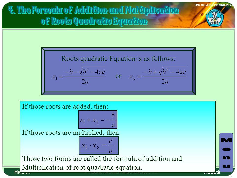 Adaptif SMK NEGERI 2 PROBOLINGGO Hal.: 33 Persamaan dan Pertidaksamaan Akar-akar persamaan kuadrat seperti berikut : atau Jika kedua akar tersebut dij