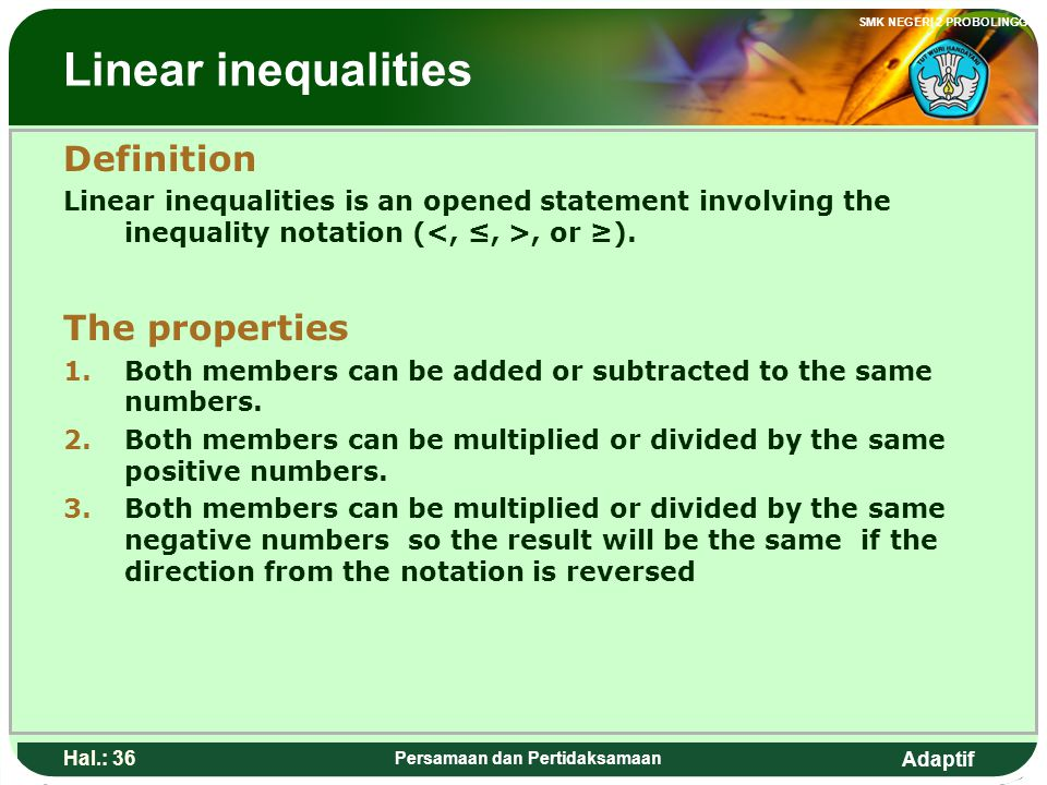 Adaptif SMK NEGERI 2 PROBOLINGGO Hal.: 35 Persamaan dan Pertidaksamaan Pertidaksamaan linear Pengertian Pertidaksamaan linear adalah suatu kalimat ter