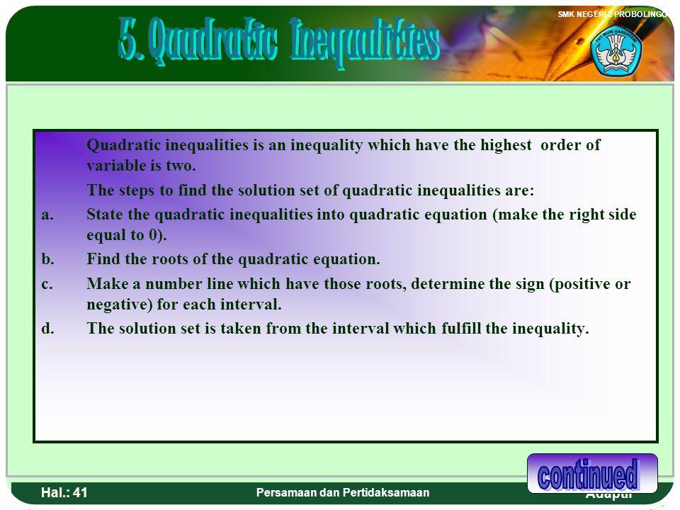 Adaptif SMK NEGERI 2 PROBOLINGGO Hal.: 40 Persamaan dan Pertidaksamaan Pertidaksamaan kuadrat adalah suatu pertidaksamaan yang mempunyai variabel deng