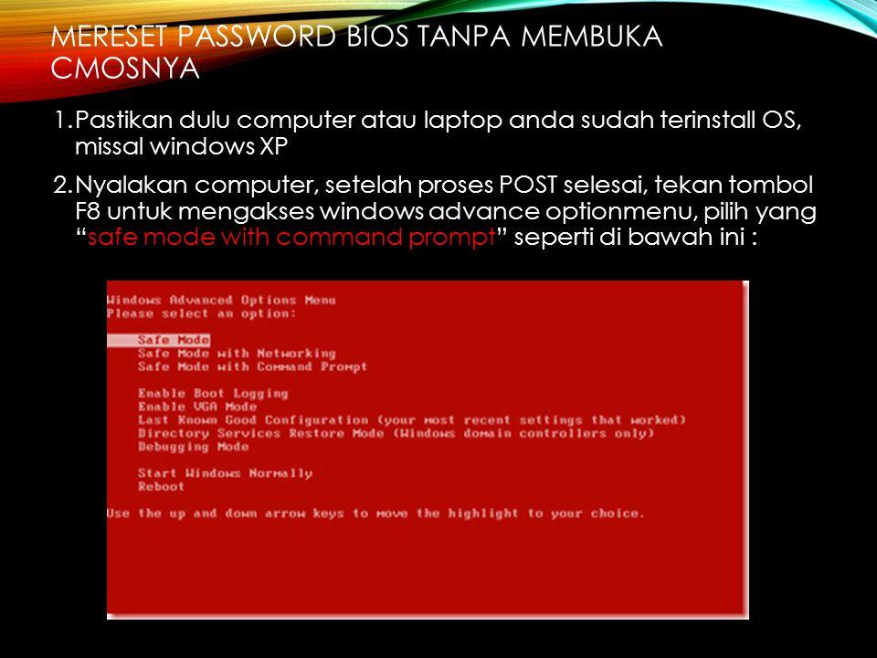 MERESET PASSWORD BIOS TANPA MEMBUKA CMOSNYA 1.Pastikan dulu computer atau laptop anda sudah terinstall OS, missal windows XP 2.Nyalakan computer, sete