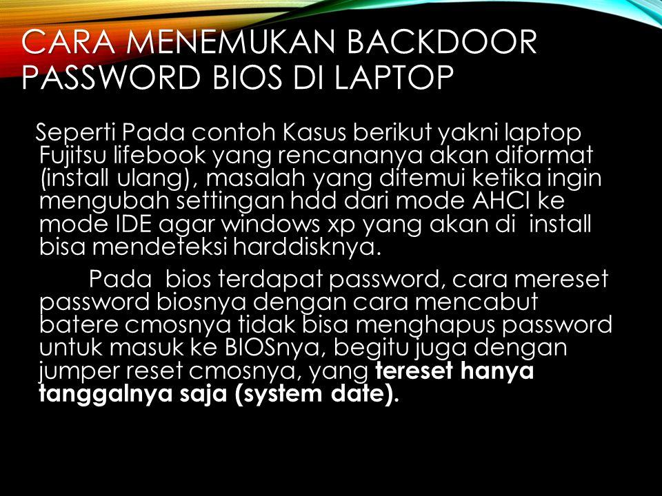 CARA MENEMUKAN BACKDOOR PASSWORD BIOS DI LAPTOP Seperti Pada contoh Kasus berikut yakni laptop Fujitsu lifebook yang rencananya akan diformat (install