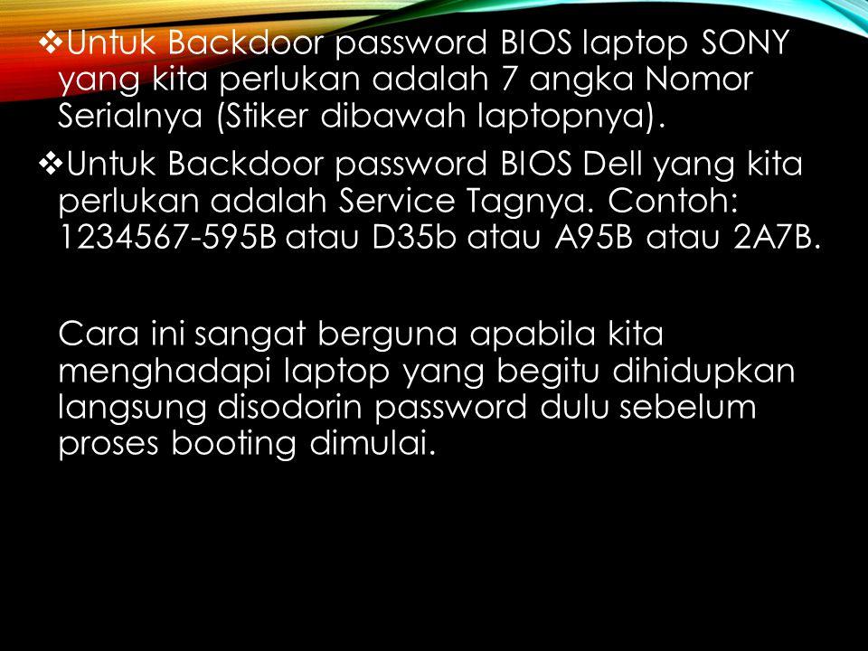  Untuk Backdoor password BIOS laptop SONY yang kita perlukan adalah 7 angka Nomor Serialnya (Stiker dibawah laptopnya).  Untuk Backdoor password BIO