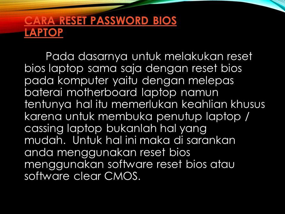 CARA RESET PASSWORD BIOS LAPTOP Pada dasarnya untuk melakukan reset bios laptop sama saja dengan reset bios pada komputer yaitu dengan melepas baterai