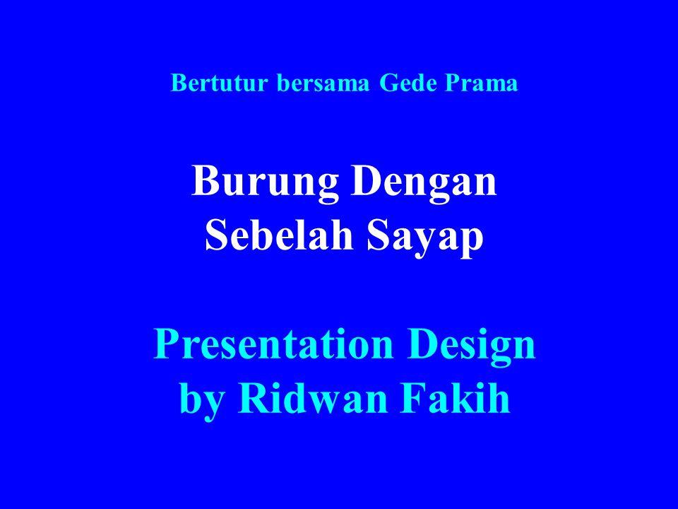Bertutur bersama Gede Prama Burung Dengan Sebelah Sayap Presentation Design by Ridwan Fakih