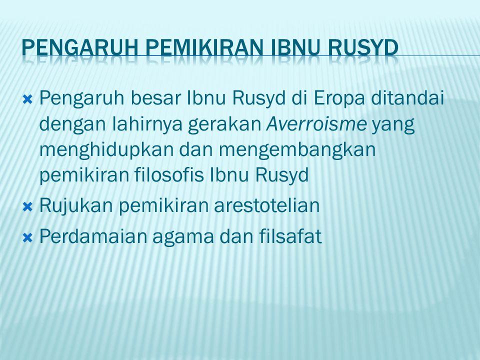  Pengaruh besar Ibnu Rusyd di Eropa ditandai dengan lahirnya gerakan Averroisme yang menghidupkan dan mengembangkan pemikiran filosofis Ibnu Rusyd 