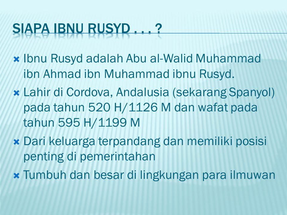  Ibnu Rusyd adalah Abu al-Walid Muhammad ibn Ahmad ibn Muhammad ibnu Rusyd.  Lahir di Cordova, Andalusia (sekarang Spanyol) pada tahun 520 H/1126 M