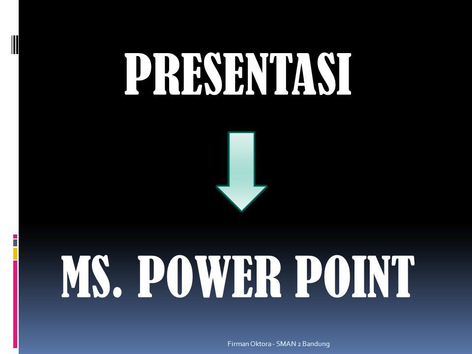 Aplikasi MS. POSER POINT Firman Oktora - SMAN 2 Bandung