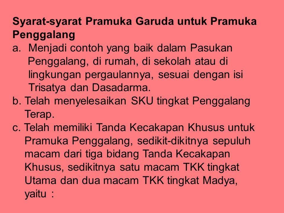 Syarat-syarat Pramuka Garuda untuk Pramuka Penggalang a.Menjadi contoh yang baik dalam Pasukan Penggalang, di rumah, di sekolah atau di lingkungan per