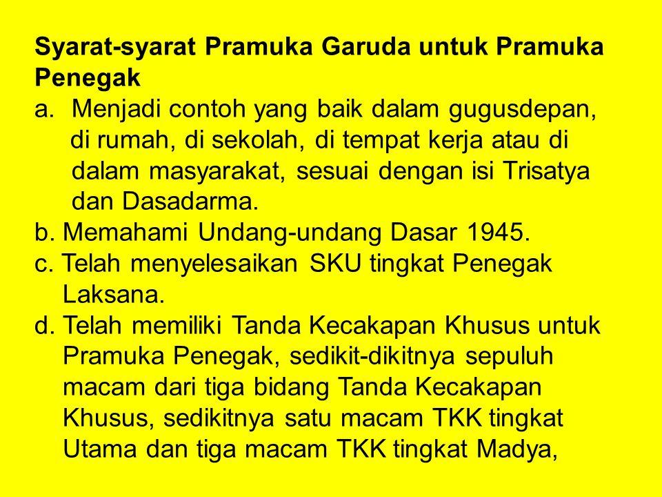 Syarat-syarat Pramuka Garuda untuk Pramuka Penegak enjadi contoh yang baik dalam gugusdepan, di rumah, di sekolah, di tempat kerja atau di dalam masya
