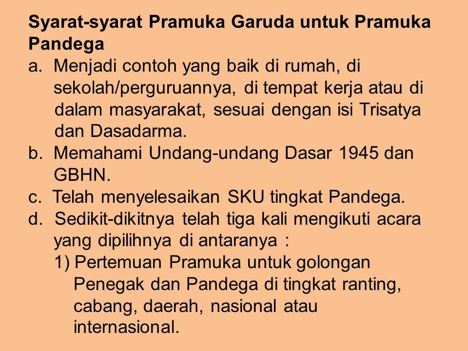 Syarat-syarat Pramuka Garuda untuk Pramuka Pandega a. Menjadi contoh yang baik di rumah, di sekolah/perguruannya, di tempat kerja atau di dalam masyar