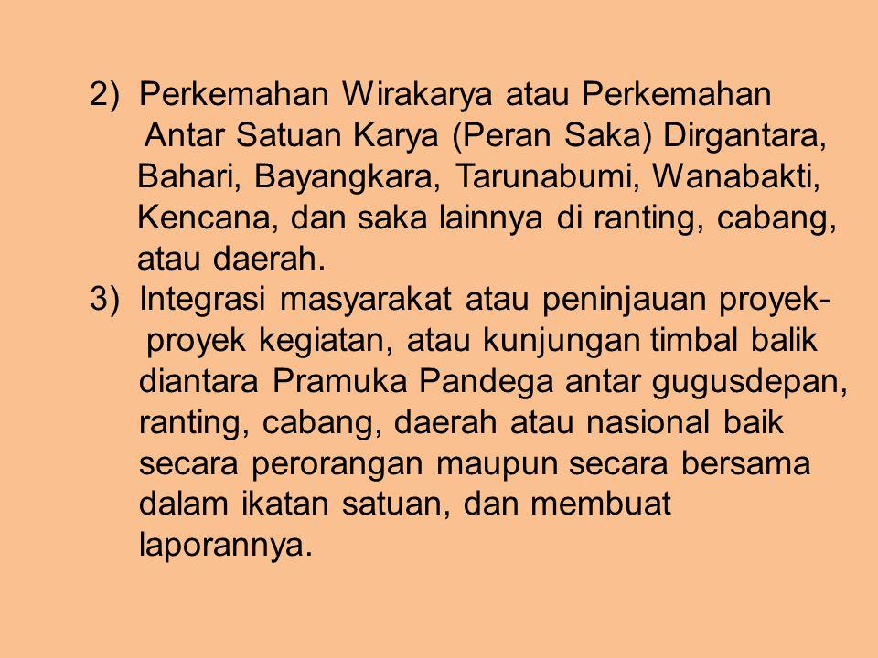 2) Perkemahan Wirakarya atau Perkemahan Antar Satuan Karya (Peran Saka) Dirgantara, Bahari, Bayangkara, Tarunabumi, Wanabakti, Kencana, dan saka lainn