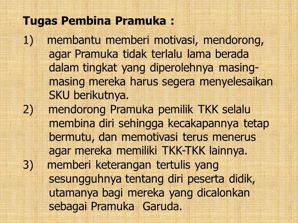 Tugas Pembina Pramuka : 1) membantu memberi motivasi, mendorong, agar Pramuka tidak terlalu lama berada dalam tingkat yang diperolehnya masing- masing