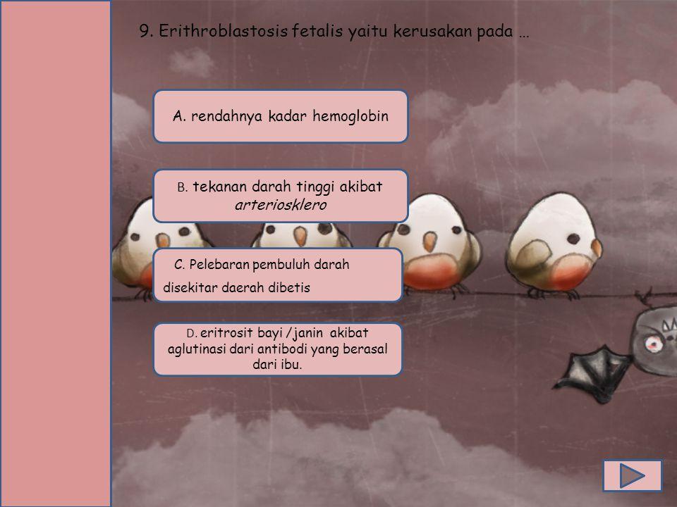 9.Erithroblastosis fetalis yaitu kerusakan pada … B.