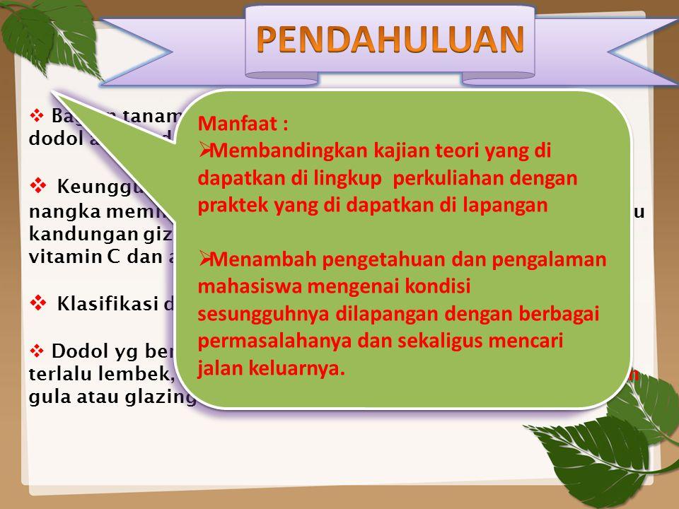  Bagian tanaman nangka yg di gunakan dalm pembuatan dodol adalah daging buah  Keunggulan buah nangka dibandingkan buah lain karena nangka memiliki t