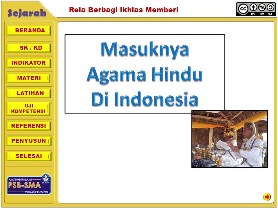 BERANDA SK / KD INDIKATORSejarah Rela Berbagi Ikhlas Memberi MATERI LATIHAN UJI KOMPETENSI REFERENSI PENYUSUN SELESAI Raja-raja India yang kalah perang menyingkir ke Indonesia dan membentuk kolonisasi.