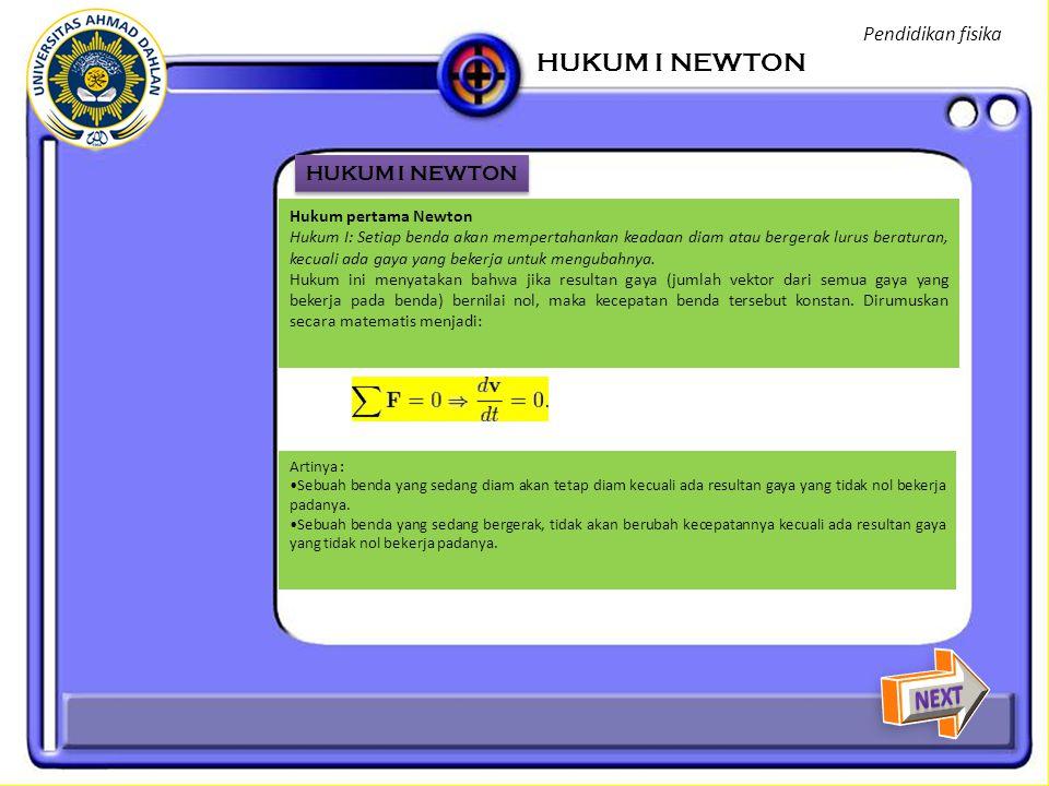 Hukum pertama newton adalah penjelasan kembali dari hukum inersia yang sudah pernah dideskripsikan oleh Galileo.