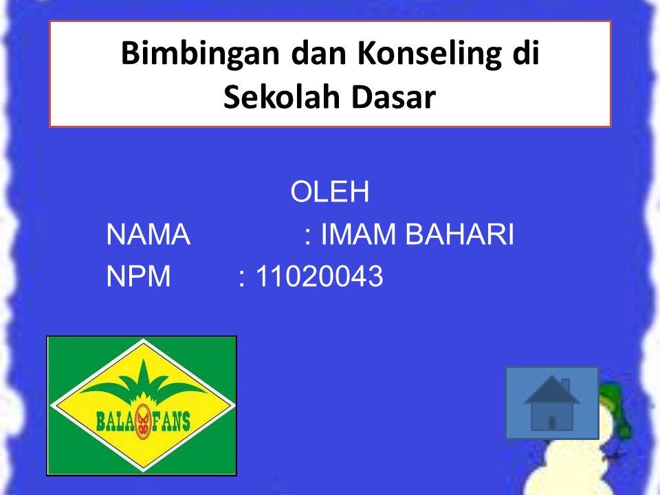 Bimbingan dan Konseling di Sekolah Dasar OLEH NAMA: IMAM BAHARI NPM: 11020043