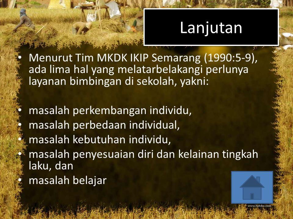 Lanjutan • Menurut Tim MKDK IKIP Semarang (1990:5-9), ada lima hal yang melatarbelakangi perlunya layanan bimbingan di sekolah, yakni: • masalah perke