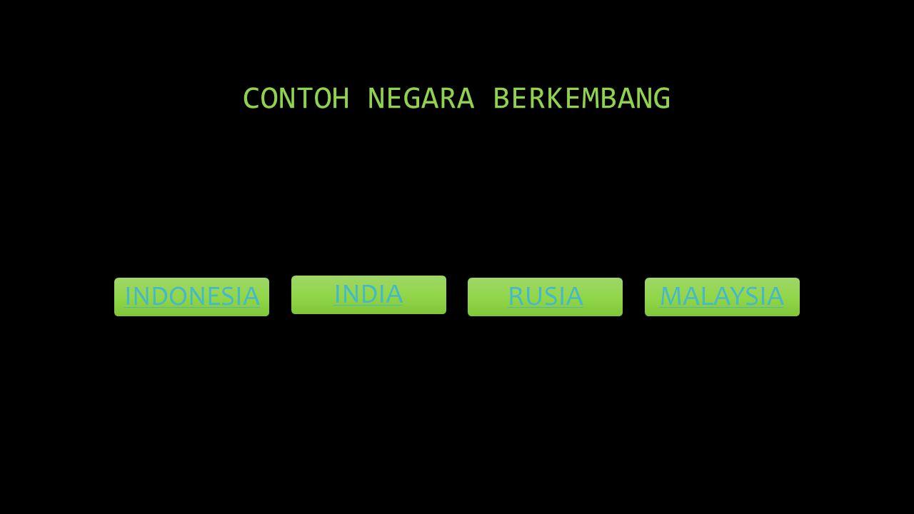 CONTOH NEGARA BERKEMBANG INDONESIAINDIARUSIAMALAYSIA
