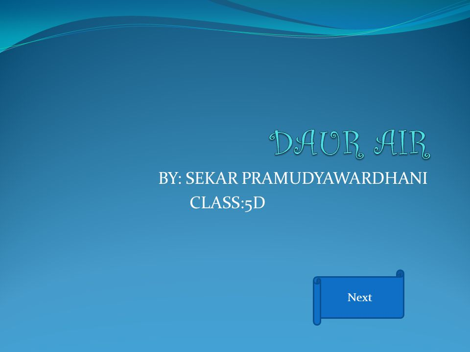 BY: SEKAR PRAMUDYAWARDHANI CLASS:5D Next