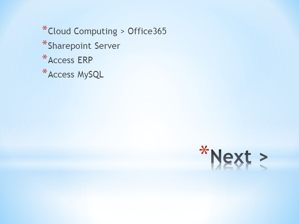 * Cloud Computing > Office365 * Sharepoint Server * Access ERP * Access MySQL