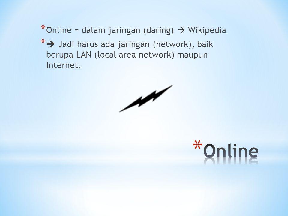 * Online = dalam jaringan (daring)  Wikipedia *  Jadi harus ada jaringan (network), baik berupa LAN (local area network) maupun Internet.