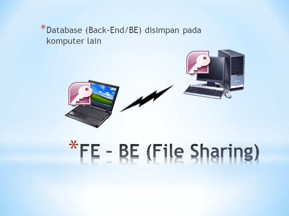 * Database (Back-End/BE) disimpan pada komputer lain